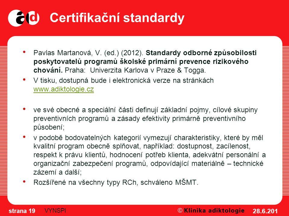 Certifikační standardy Pavlas Martanová, V. (ed.) (2012). Standardy odborné způsobilosti poskytovatelů programů školské primární prevence rizikového c