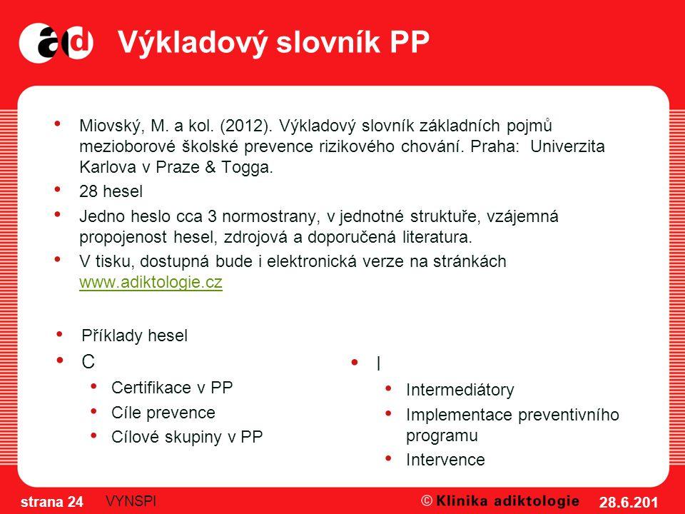 Výkladový slovník PP Miovský, M. a kol. (2012). Výkladový slovník základních pojmů mezioborové školské prevence rizikového chování. Praha: Univerzita
