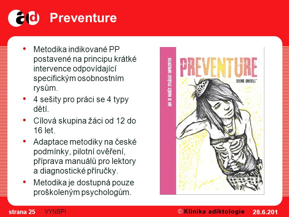 Preventure Metodika indikované PP postavené na principu krátké intervence odpovídající specifickým osobnostním rysům. 4 sešity pro práci se 4 typy dět