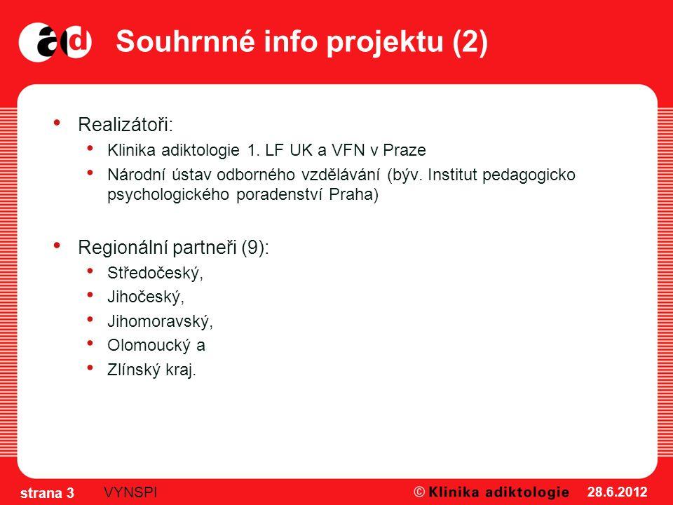 Souhrnné info projektu (2) Realizátoři: Klinika adiktologie 1. LF UK a VFN v Praze Národní ústav odborného vzdělávání (býv. Institut pedagogicko psych
