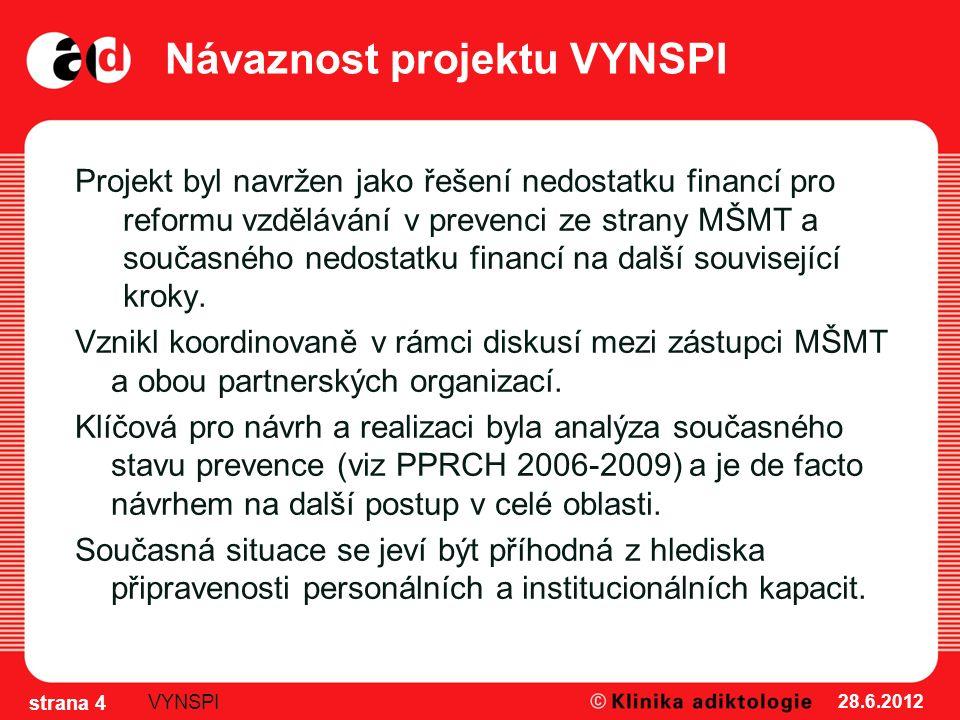 Návaznost projektu VYNSPI Projekt byl navržen jako řešení nedostatku financí pro reformu vzdělávání v prevenci ze strany MŠMT a současného nedostatku financí na další související kroky.
