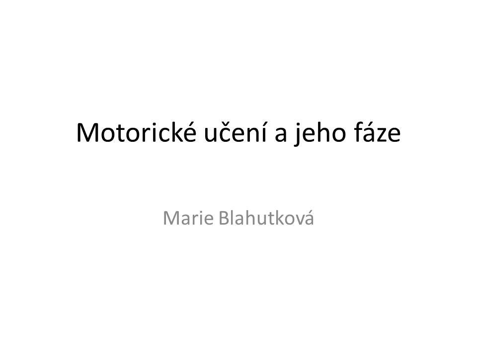 Motorické učení a jeho fáze Marie Blahutková