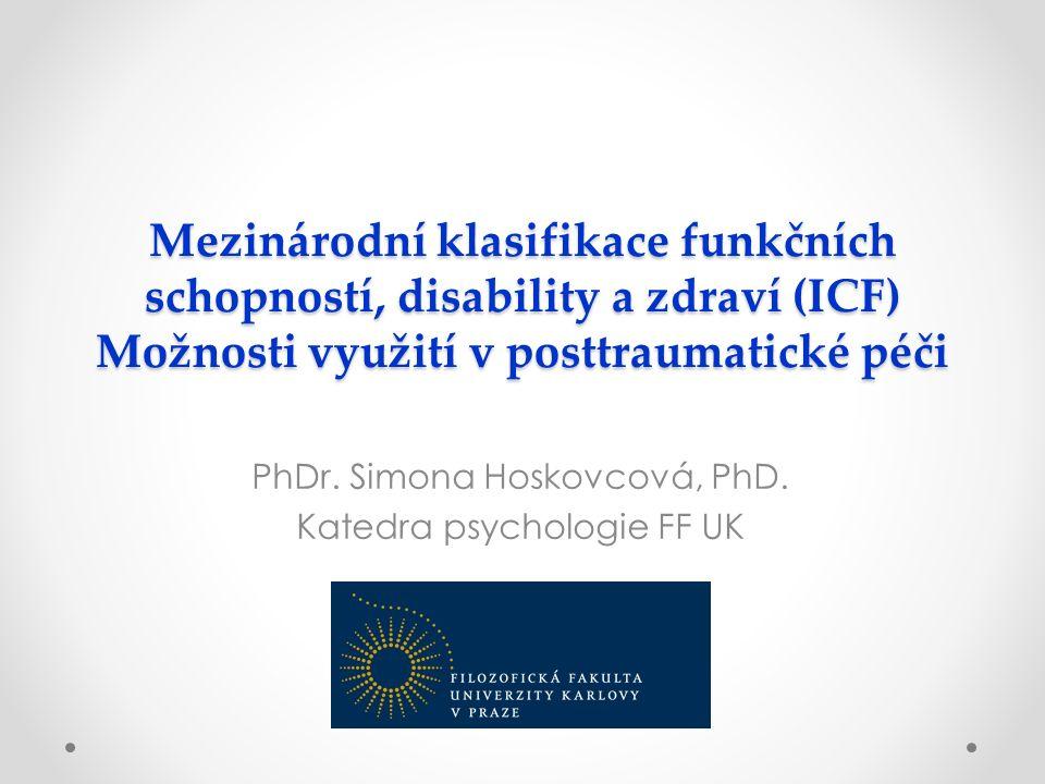 Mezinárodní klasifikace funkčních schopností, disability a zdraví (ICF) Možnosti využití v posttraumatické péči PhDr.