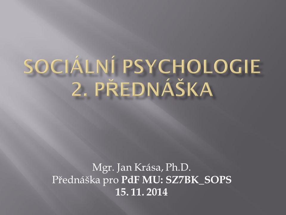 Mgr. Jan Krása, Ph.D. Přednáška pro PdF MU: SZ7BK_SOPS 15. 11. 2014