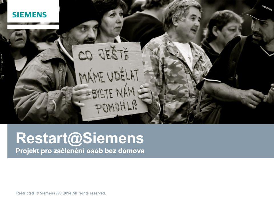 Restricted © Siemens AG 2014 All rights reserved. Restart@Siemens Projekt pro začlenění osob bez domova