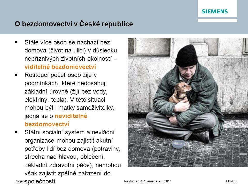 Page 2Restricted © Siemens AG 2014MK/CG O bezdomovectví v České republice  Stále více osob se nachází bez domova (život na ulici) v důsledku nepříznivých životních okolností – viditelné bezdomovectví  Rostoucí počet osob žije v podmínkách, které nedosahují základní úrovně (žijí bez vody, elektřiny, tepla).