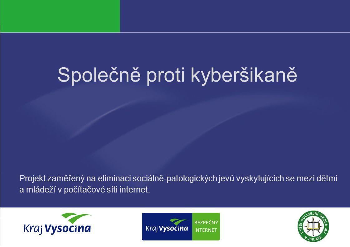 Společně proti kyberšikaně Projekt zaměřený na eliminaci sociálně-patologických jevů vyskytujících se mezi dětmi a mládeží v počítačové síti internet.