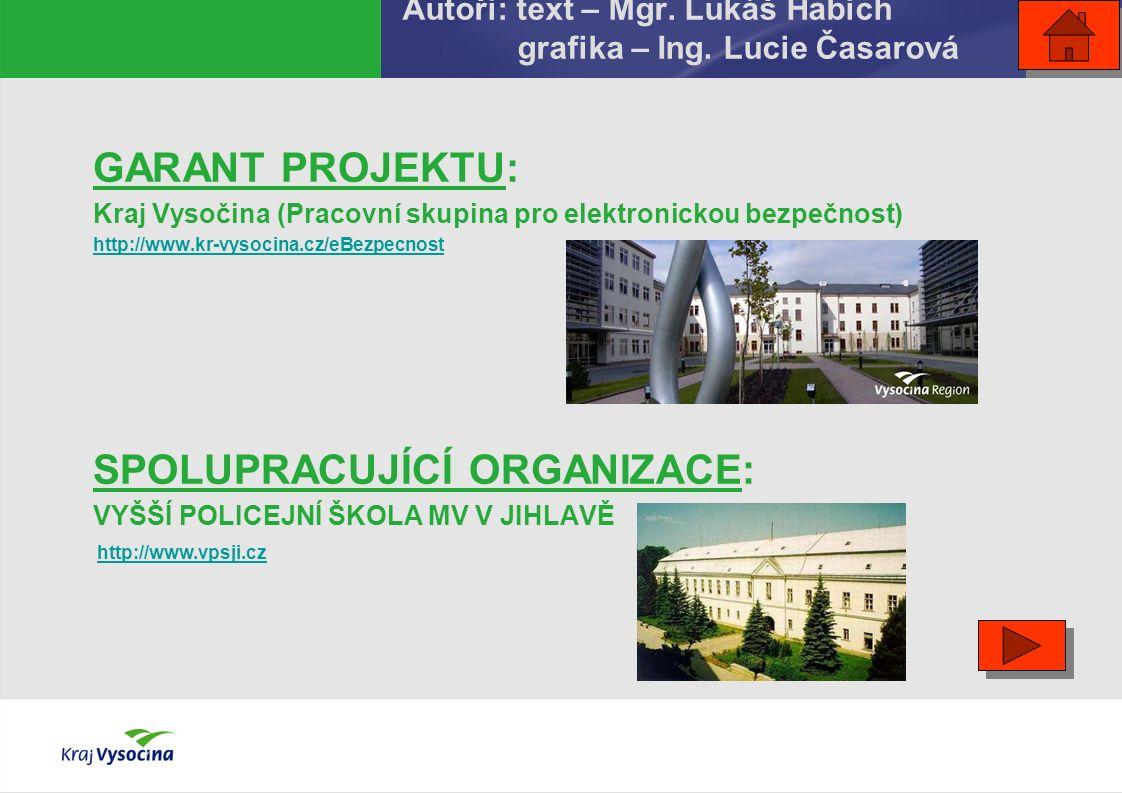GARANT PROJEKTU: Kraj Vysočina (Pracovní skupina pro elektronickou bezpečnost) http://www.kr-vysocina.cz/eBezpecnost SPOLUPRACUJÍCÍ ORGANIZACE: VYŠŠÍ