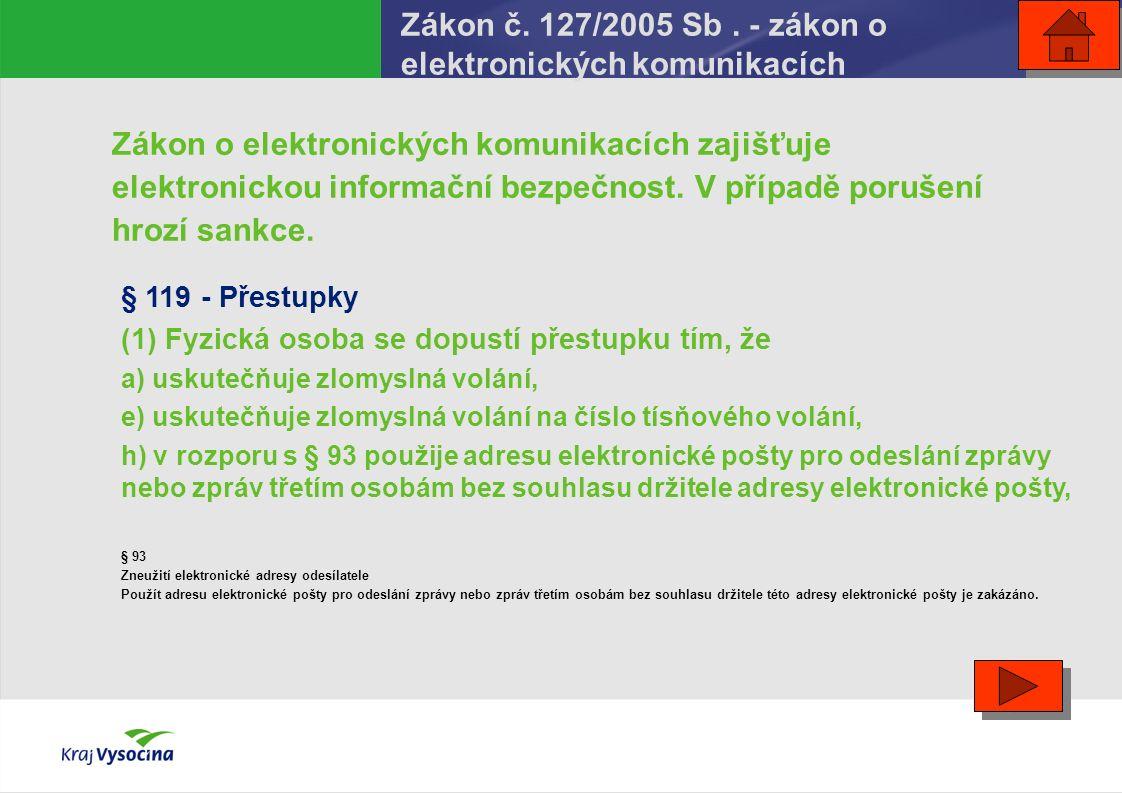 Zákon č. 127/2005 Sb. - zákon o elektronických komunikacích Zákon o elektronických komunikacích zajišťuje elektronickou informační bezpečnost. V přípa