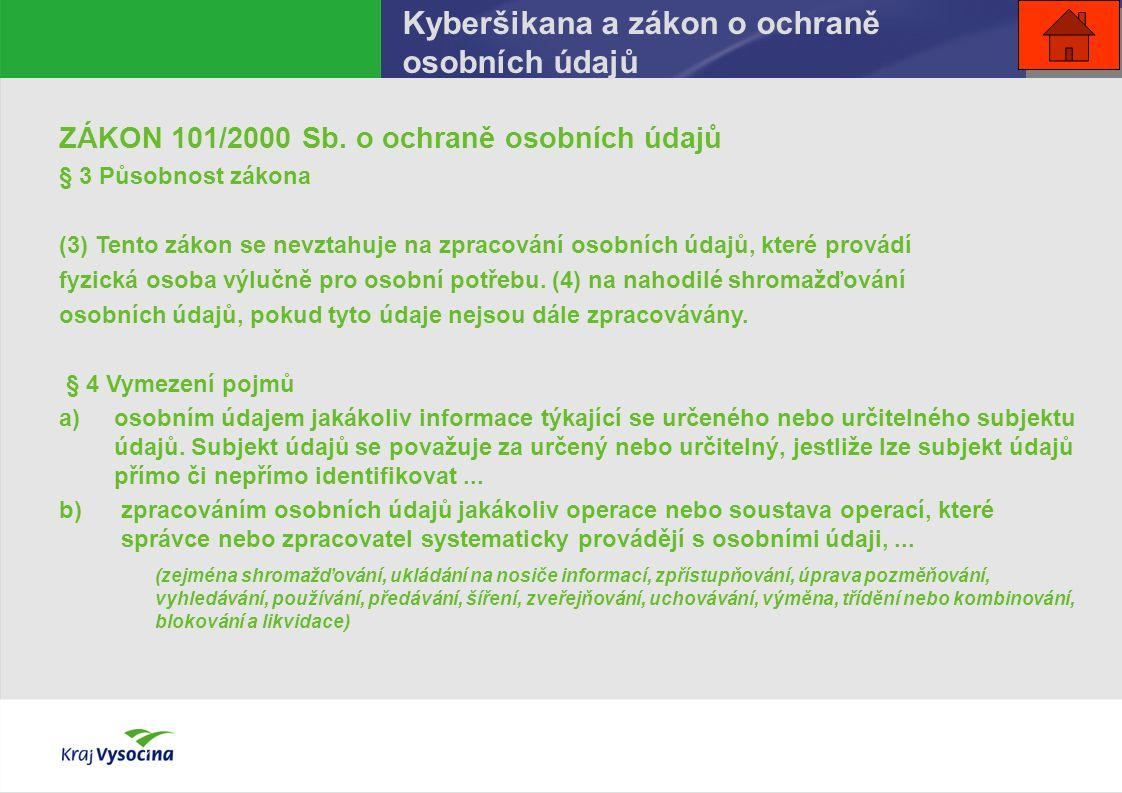 ZÁKON 101/2000 Sb. o ochraně osobních údajů § 3 Působnost zákona (3) Tento zákon se nevztahuje na zpracování osobních údajů, které provádí fyzická oso