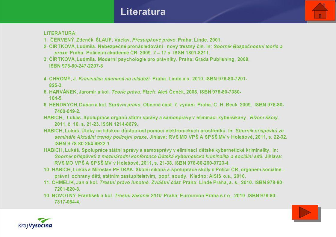 Literatura LITERATURA: 1. ČERVENÝ, Zdeněk, ŠLAUF, Václav. Přestupkové právo. Praha: Linde. 2001. 2. ČÍRTKOVÁ, Ludmila. Nebezpečné pronásledování - nov