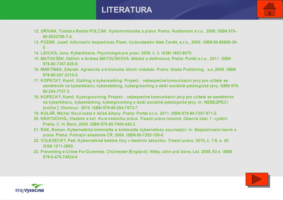 LITERATURA 12. GŘIVNA, Tomáš a Radim POLČÁK. Kyberkriminalita a právo. Praha: Auditorium s.r.o., 2008. ISBN 978- 80-9033786-7-4. 13. POŽÁR, Josef. Inf