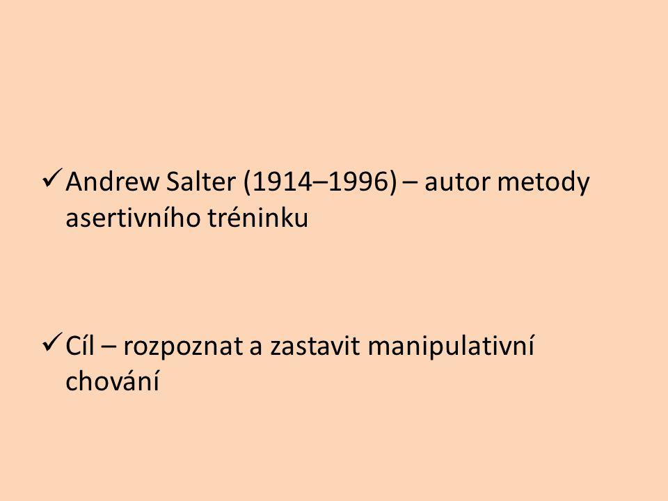 Andrew Salter (1914–1996) – autor metody asertivního tréninku Cíl – rozpoznat a zastavit manipulativní chování