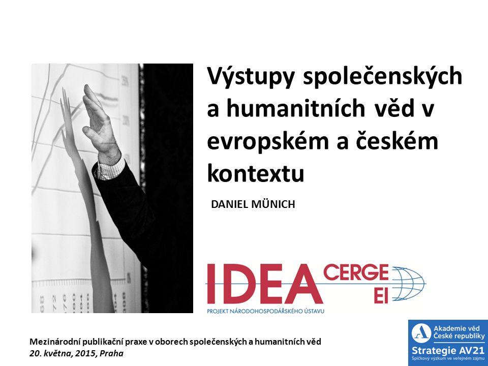 Výstupy společenských a humanitních věd v evropském a českém kontextu DANIEL MÜNICH Mezinárodní publikační praxe v oborech společenských a humanitních věd 20.
