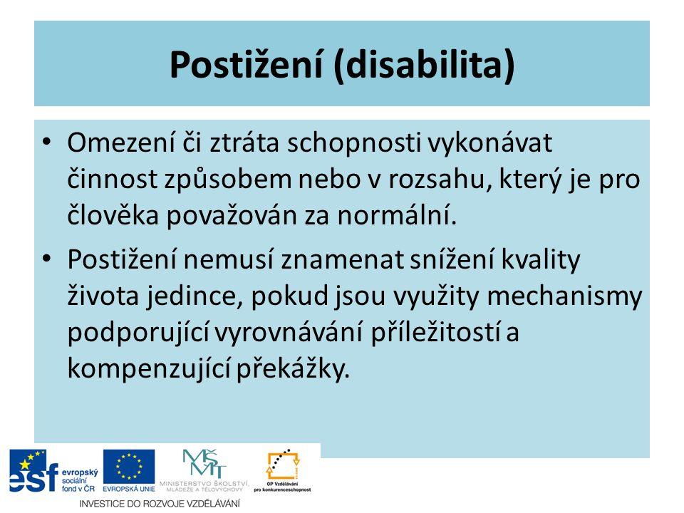 Postižení (disabilita) Omezení či ztráta schopnosti vykonávat činnost způsobem nebo v rozsahu, který je pro člověka považován za normální. Postižení n