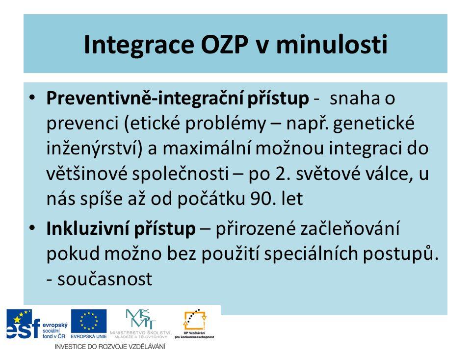 Integrace OZP v minulosti Preventivně-integrační přístup - snaha o prevenci (etické problémy – např. genetické inženýrství) a maximální možnou integra