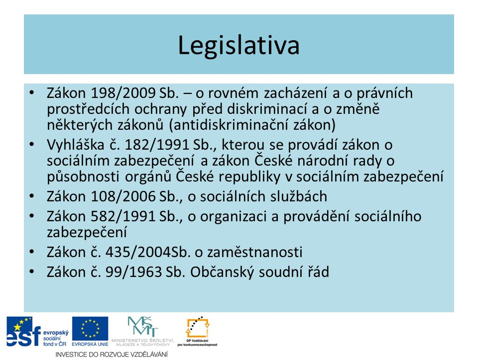 Legislativa Zákon 198/2009 Sb. – o rovném zacházení a o právních prostředcích ochrany před diskriminací a o změně některých zákonů (antidiskriminační