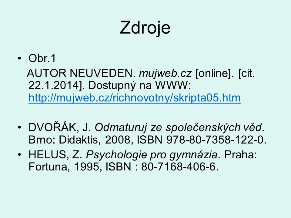 Zdroje Obr.1 AUTOR NEUVEDEN. mujweb.cz [online]. [cit.