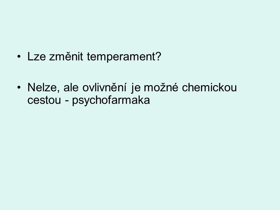 Lze změnit temperament Nelze, ale ovlivnění je možné chemickou cestou - psychofarmaka