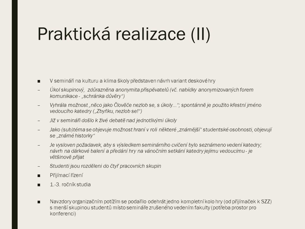 Praktická realizace (II) ■V semináři na kulturu a klima školy představen návrh variant deskové hry –Úkol skupinový, zdůrazněna anonymita přispěvatelů (vč.