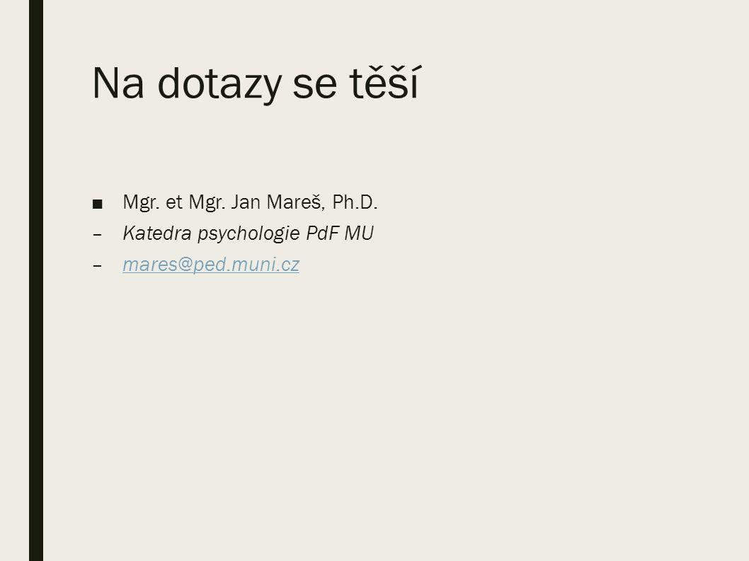 Na dotazy se těší ■Mgr. et Mgr. Jan Mareš, Ph.D.
