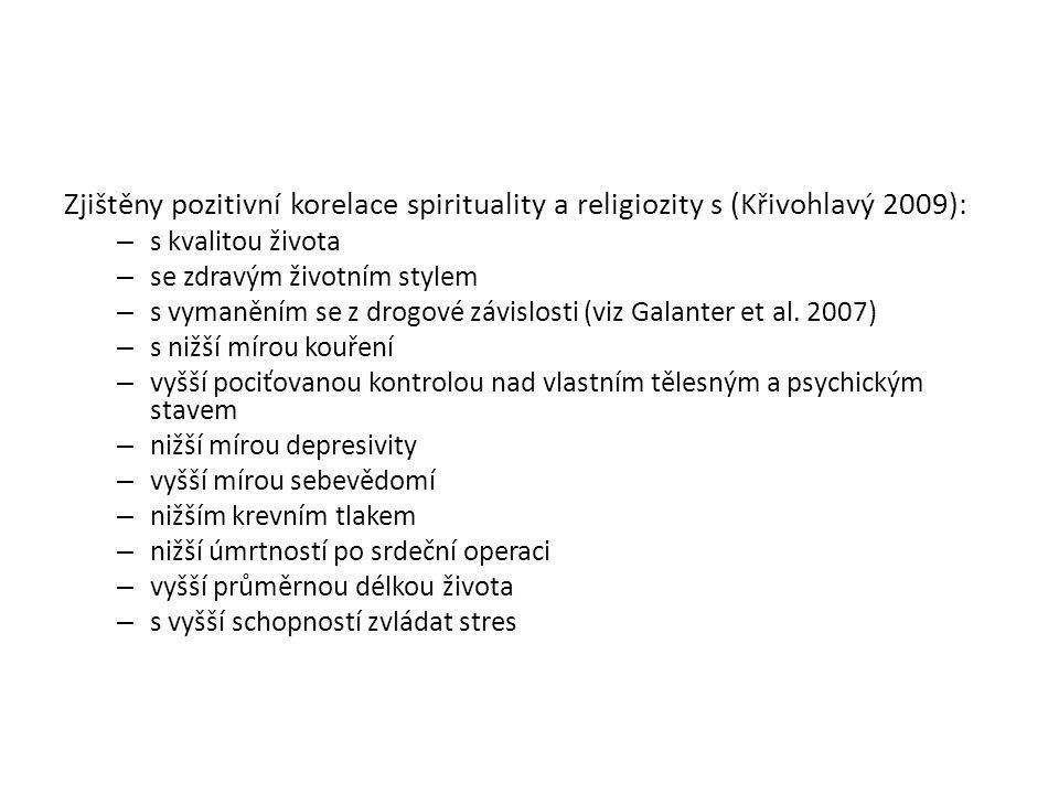 Zjištěny pozitivní korelace spirituality a religiozity s (Křivohlavý 2009): – s kvalitou života – se zdravým životním stylem – s vymaněním se z drogové závislosti (viz Galanter et al.