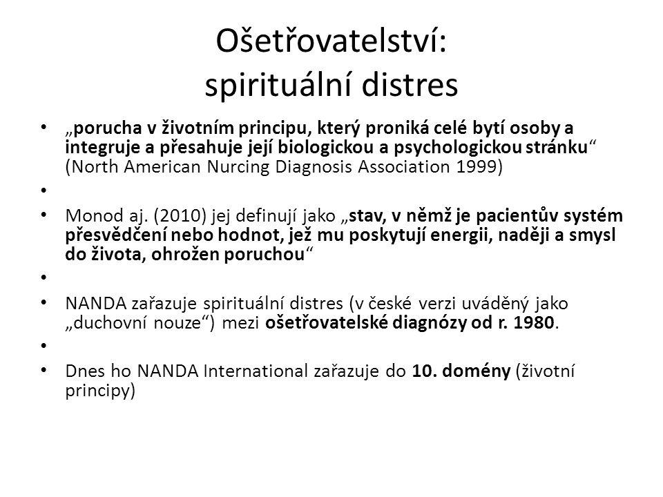 """Ošetřovatelství: spirituální distres """"porucha v životním principu, který proniká celé bytí osoby a integruje a přesahuje její biologickou a psychologickou stránku (North American Nurcing Diagnosis Association 1999) Monod aj."""