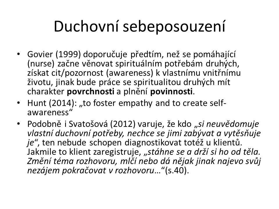 Duchovní sebeposouzení Govier (1999) doporučuje předtím, než se pomáhající (nurse) začne věnovat spirituálním potřebám druhých, získat cit/pozornost (awareness) k vlastnímu vnitřnímu životu, jinak bude práce se spiritualitou druhých mít charakter povrchnosti a plnění povinnosti.