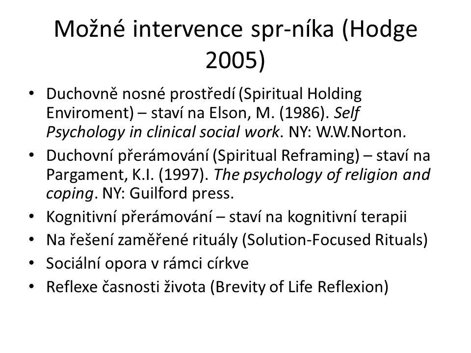 Možné intervence spr-níka u klientů s psychickým onemocněním (Hodge 2006) Akcentování klientovým pozitivních, k uzdravení orientovaných příběhů z jeho duchovního světa Akcentování témat, která zahrnují cit pro duchovní identitu nemocného, naději v budoucnost, zkušenost být milován, pohled na život jako na cestu s vlastní odpovědností Kontaktování klienta s církví nebo duchovním společenstvím (prevence izolace) Četba Písma svatého (posvátných textů) Modlitba Meditace Poslech sakrální hudby Duchovní rituály (včetně vytvoření vhodného místa k nim) Duchovně modifikovaná KBT (Hodge/Bonifas 2010)