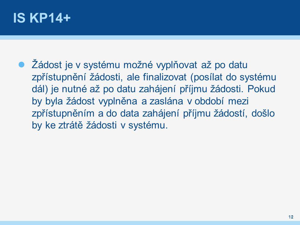 IS KP14+ Žádost je v systému možné vyplňovat až po datu zpřístupnění žádosti, ale finalizovat (posílat do systému dál) je nutné až po datu zahájení příjmu žádosti.