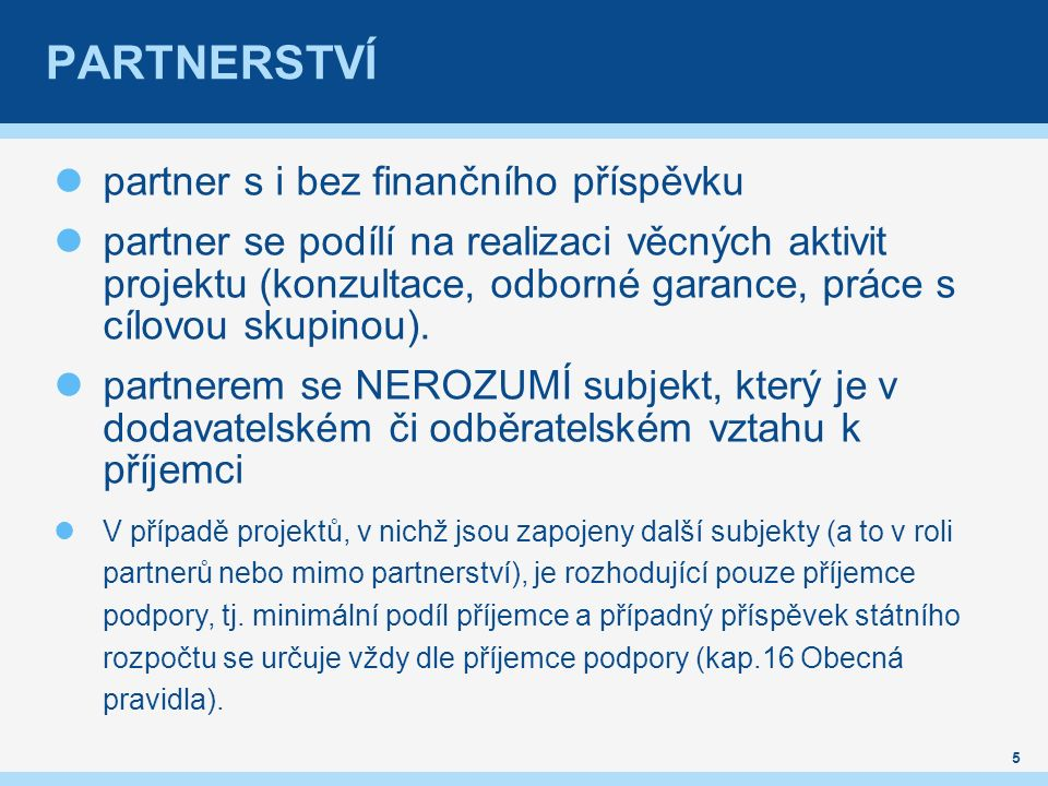 PARTNERSTVÍ partner s i bez finančního příspěvku partner se podílí na realizaci věcných aktivit projektu (konzultace, odborné garance, práce s cílovou skupinou).