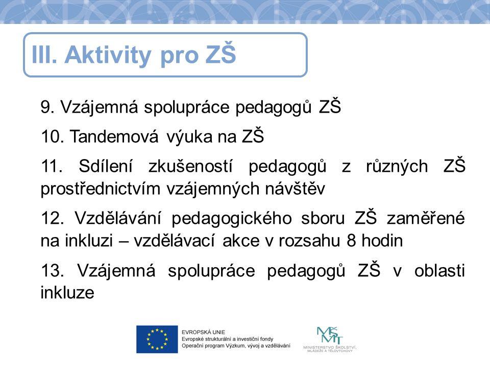 III.Aktivity pro ZŠ 9. Vzájemná spolupráce pedagogů ZŠ 10.