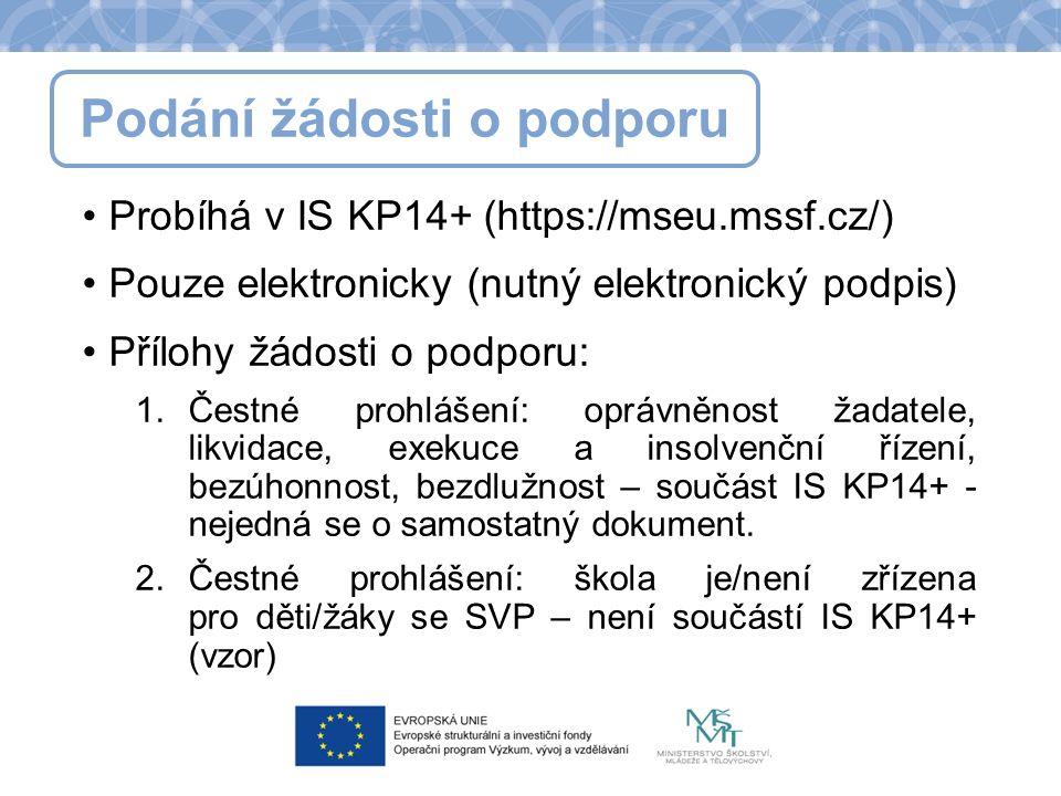 Podání žádosti o podporu Probíhá v IS KP14+ (https://mseu.mssf.cz/) Pouze elektronicky (nutný elektronický podpis) Přílohy žádosti o podporu: 1.Čestné prohlášení: oprávněnost žadatele, likvidace, exekuce a insolvenční řízení, bezúhonnost, bezdlužnost – součást IS KP14+ - nejedná se o samostatný dokument.