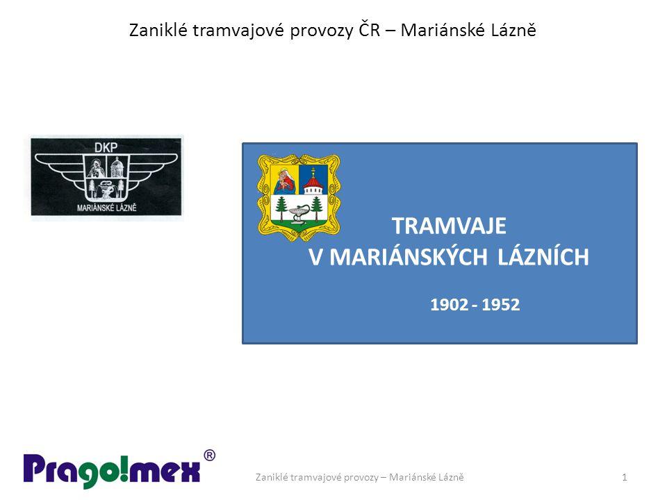 Zaniklé tramvajové provozy ČR – Mariánské Lázně TRAMVAJE V MARIÁNSKÝCH LÁZNÍCH 1902 - 1952 Zaniklé tramvajové provozy – Mariánské Lázně1