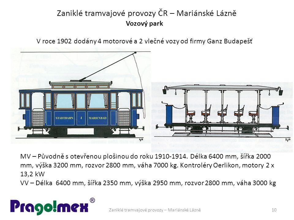 Zaniklé tramvajové provozy ČR – Mariánské Lázně Vozový park V roce 1902 dodány 4 motorové a 2 vlečné vozy od firmy Ganz Budapešť MV – Původně s otevřenou plošinou do roku 1910-1914.