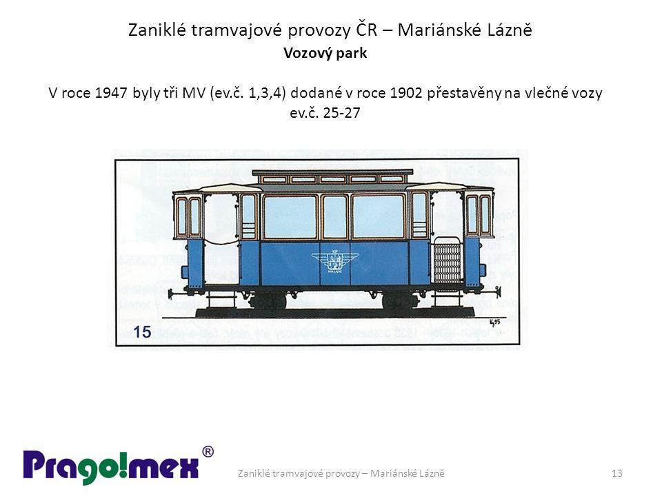 Zaniklé tramvajové provozy ČR – Mariánské Lázně Vozový park V roce 1947 byly tři MV (ev.č. 1,3,4) dodané v roce 1902 přestavěny na vlečné vozy ev.č. 2