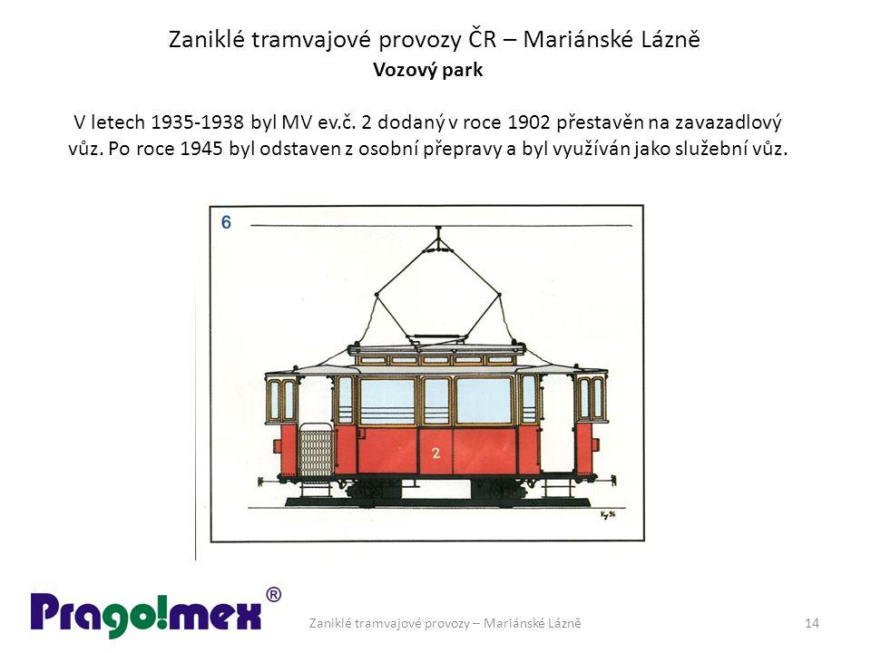 Zaniklé tramvajové provozy ČR – Mariánské Lázně Vozový park V letech 1935-1938 byl MV ev.č. 2 dodaný v roce 1902 přestavěn na zavazadlový vůz. Po roce