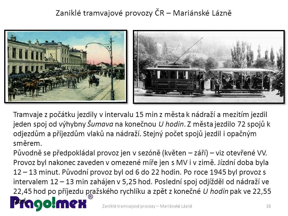 Zaniklé tramvajové provozy ČR – Mariánské Lázně Tramvaje z počátku jezdily v intervalu 15 min z města k nádraží a mezitím jezdil jeden spoj od výhybny Šumava na konečnou U hodin.
