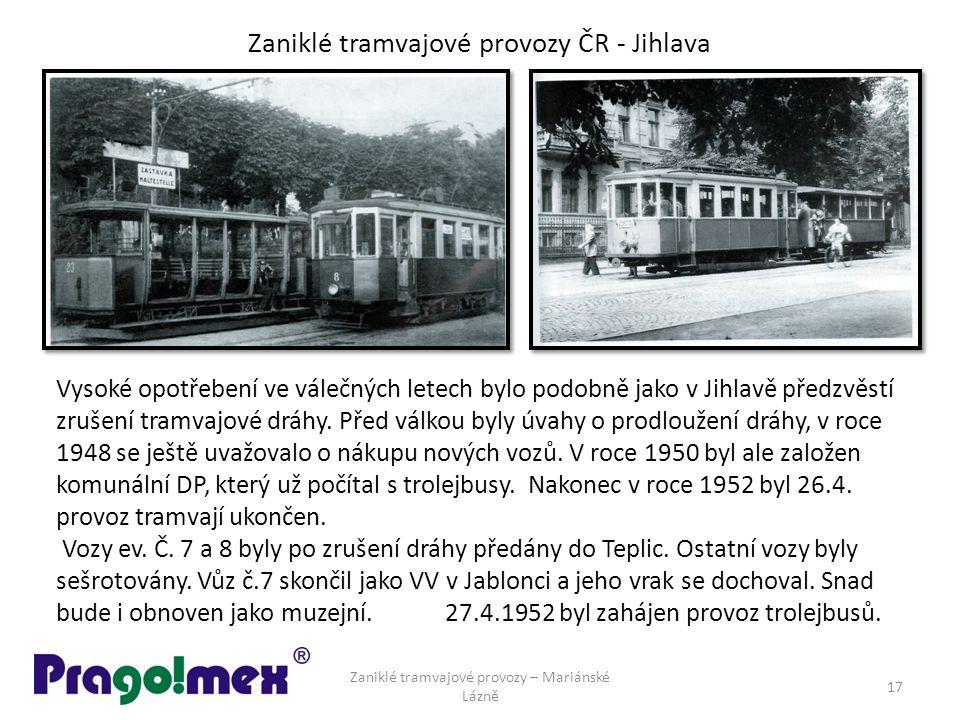 Zaniklé tramvajové provozy ČR - Jihlava Vysoké opotřebení ve válečných letech bylo podobně jako v Jihlavě předzvěstí zrušení tramvajové dráhy. Před vá