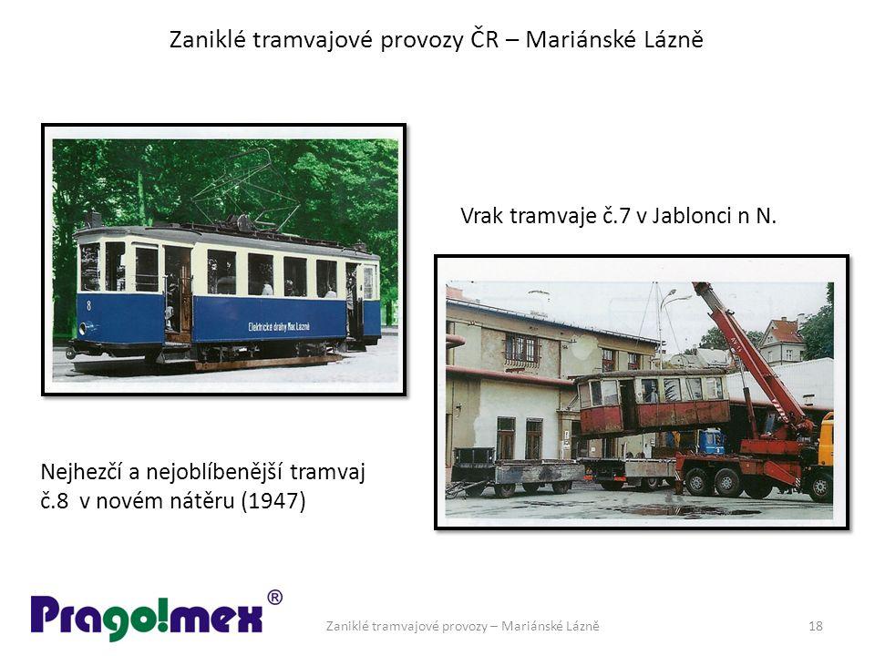 Zaniklé tramvajové provozy ČR – Mariánské Lázně Vrak tramvaje č.7 v Jablonci n N. Zaniklé tramvajové provozy – Mariánské Lázně18 Nejhezčí a nejoblíben