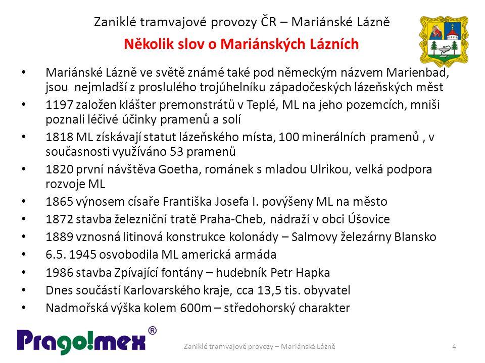 Zaniklé tramvajové provozy ČR – Mariánské Lázně Mariánské Lázně ve světě známé také pod německým názvem Marienbad, jsou nejmladší z proslulého trojúhe