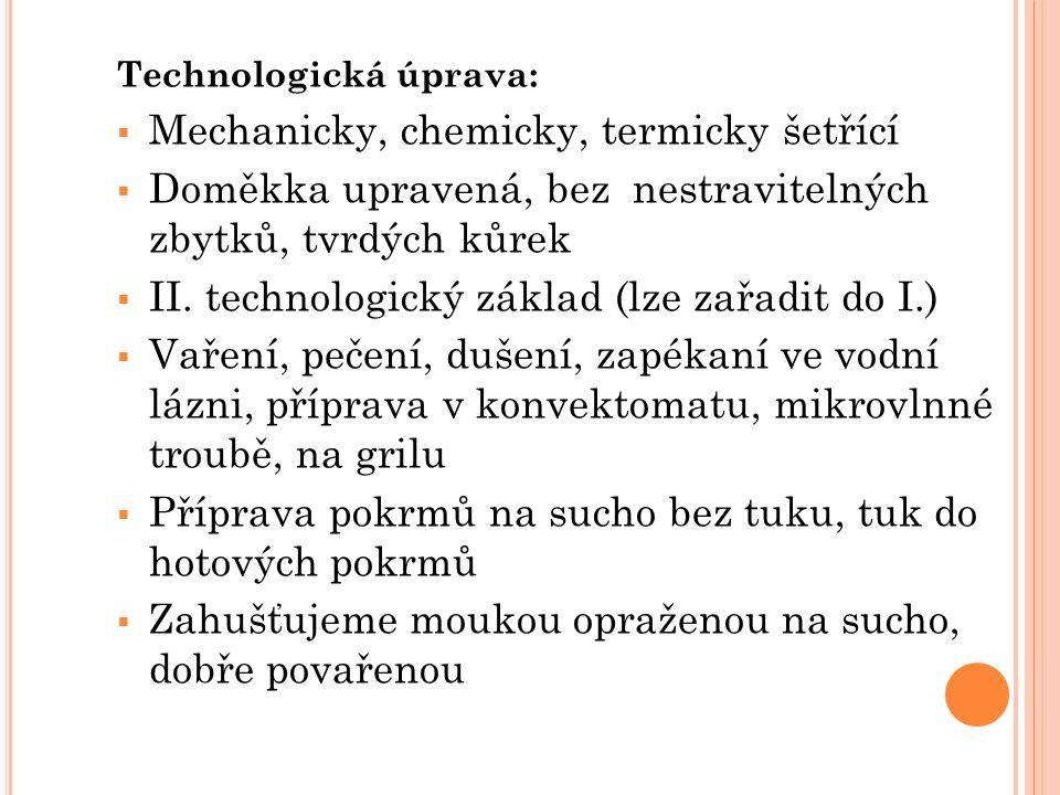 Technologická úprava:  Mechanicky, chemicky, termicky šetřící  Doměkka upravená, bez nestravitelných zbytků, tvrdých kůrek  II. technologický zákla