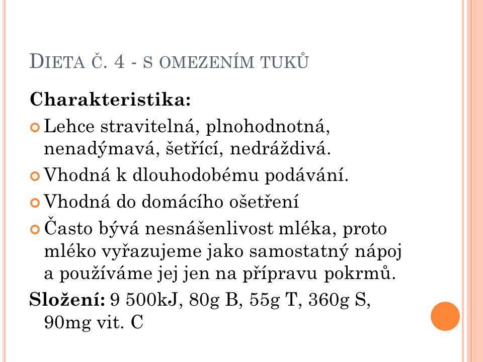 D IETA Č. 4 - S OMEZENÍM TUKŮ Charakteristika: Lehce stravitelná, plnohodnotná, nenadýmavá, šetřící, nedráždivá. Vhodná k dlouhodobému podávání. Vhodn