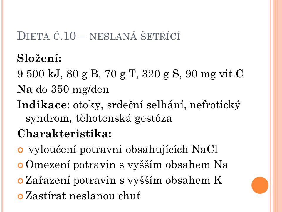 D IETA Č.10 – NESLANÁ ŠETŘÍCÍ Složení: 9 500 kJ, 80 g B, 70 g T, 320 g S, 90 mg vit.C Na do 350 mg/den Indikace : otoky, srdeční selhání, nefrotický s