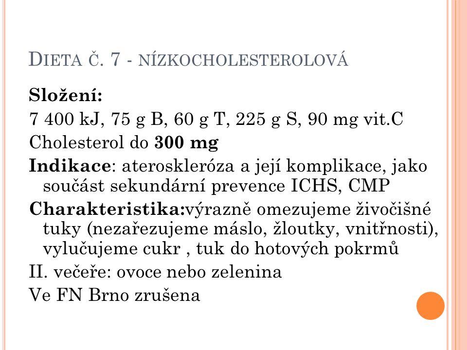 D IETA Č. 7 - NÍZKOCHOLESTEROLOVÁ Složení: 7 400 kJ, 75 g B, 60 g T, 225 g S, 90 mg vit.C Cholesterol do 300 mg Indikace : ateroskleróza a její kompli