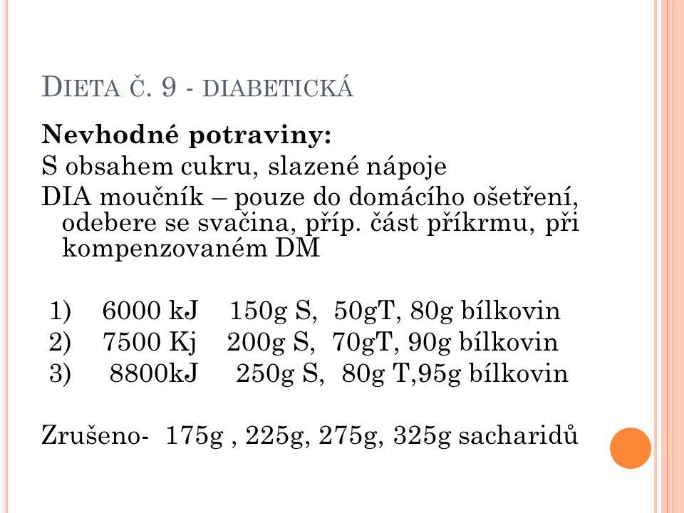D IETA Č. 9 - DIABETICKÁ Nevhodné potraviny: S obsahem cukru, slazené nápoje DIA moučník – pouze do domácího ošetření, odebere se svačina, příp. část