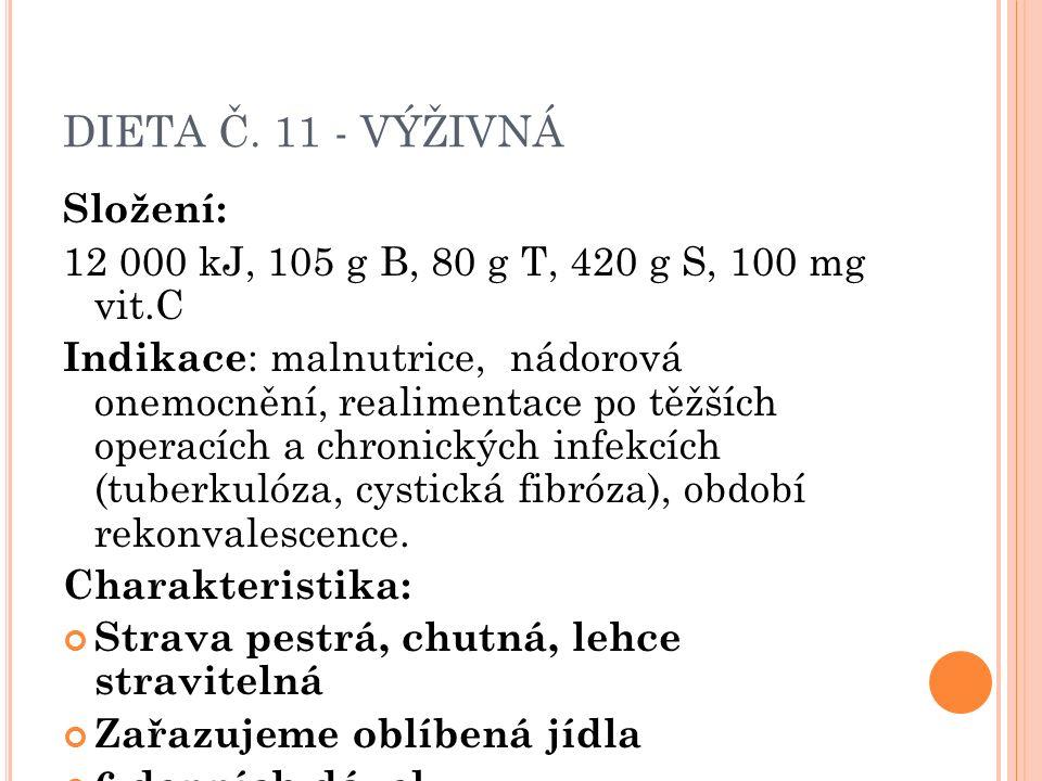 DIETA Č. 11 - VÝŽIVNÁ Složení: 12 000 kJ, 105 g B, 80 g T, 420 g S, 100 mg vit.C Indikace : malnutrice, nádorová onemocnění, realimentace po těžších o