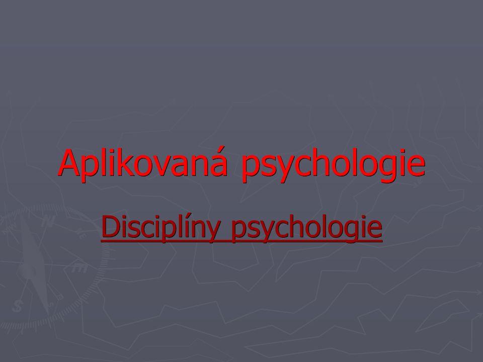 Aplikovaná psychologie Disciplíny psychologie
