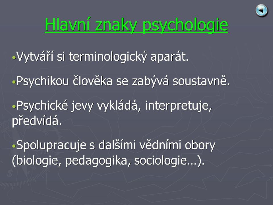 Hlavní znaky psychologie Vytváří si terminologický aparát.