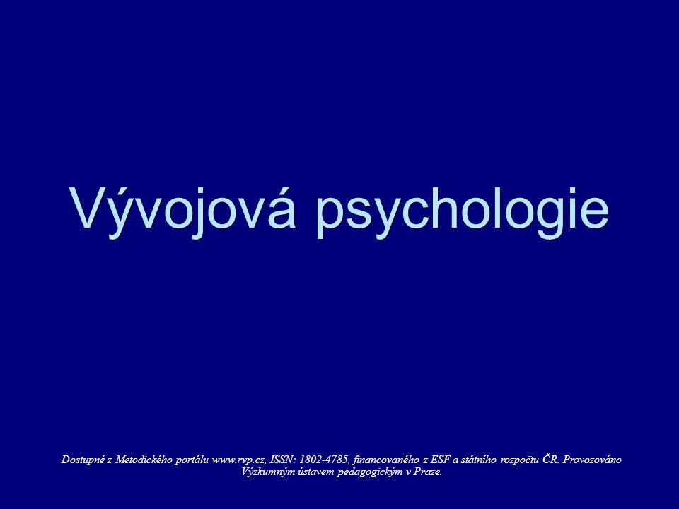 Vývojová psychologie Dostupné z Metodického portálu www.rvp.cz, ISSN: 1802-4785, financovaného z ESF a státního rozpočtu ČR. Provozováno Výzkumným úst